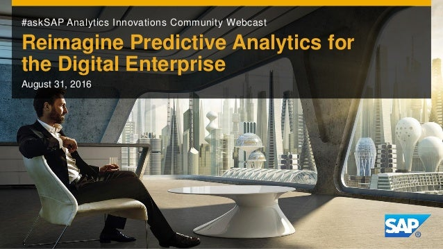 #askSAP Analytics Innovations Community Webcast Reimagine Predictive Analytics for the Digital Enterprise August 31, 2016