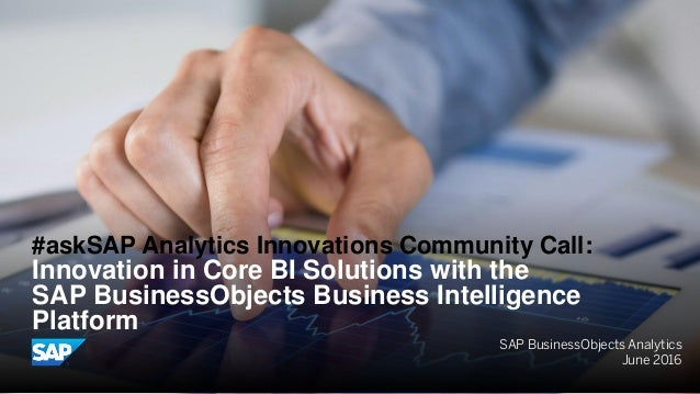 SAP BusinessObjects Analytics June 2016 #askSAP Analytics Innovations Community Call: Innovation in Core BI Solutions with...