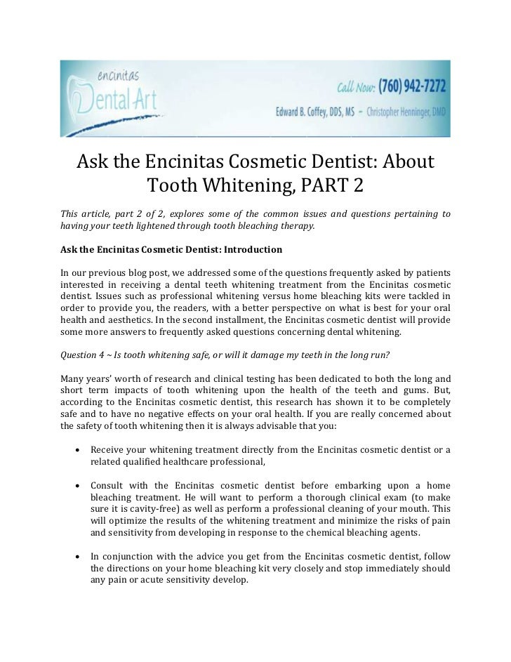 Ask the Encinitas Cosmetic Dentist: About            Tooth Whitening, PART 2This article, part 2 of 2, explores some of th...