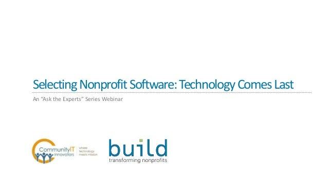 "SelectingNonprofitSoftware:TechnologyComesLast An ""Ask the Experts"" Series Webinar"
