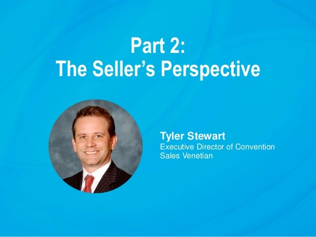 Part 2: The Seller's Perspective Tyler Stewart Executive Director of Convention Sales Venetian
