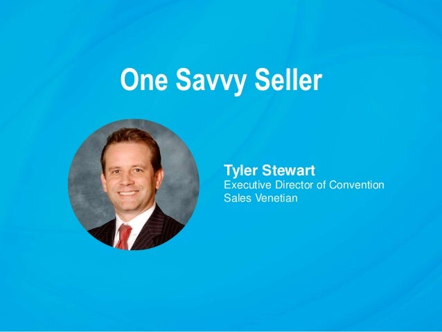 One Savvy Seller Tyler Stewart Executive Director of Convention Sales Venetian