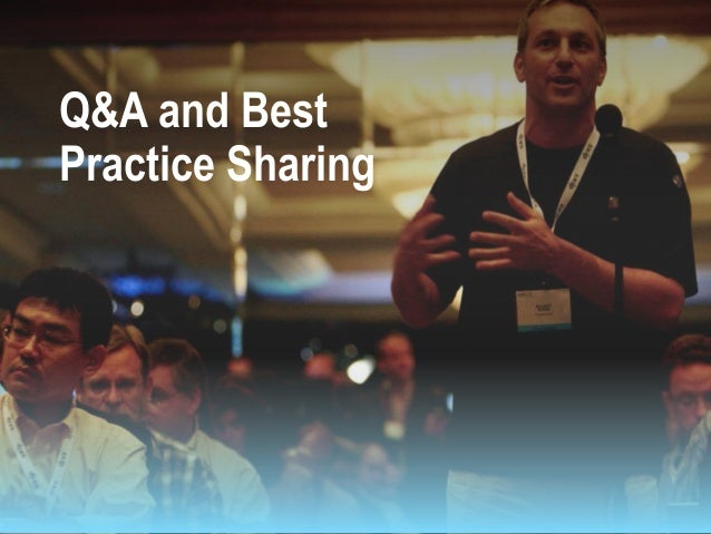 Q&A and Best Practice Sharing