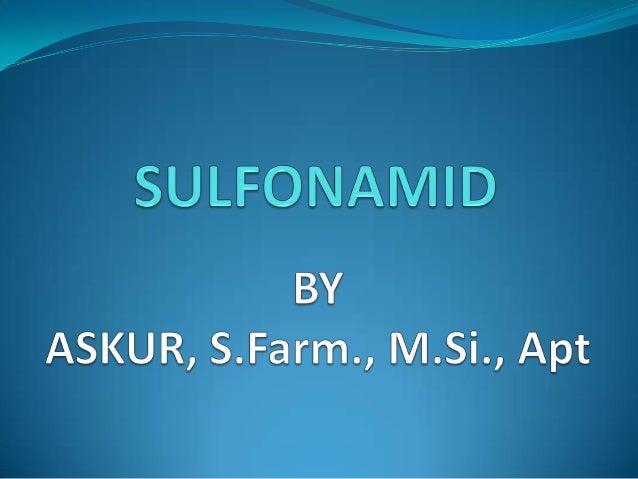PendahuluanSulfonamid adalah kemoterapeutik yang pertama digunakan secara sistemik Untukpengobatan dan pencegahan penyakit...