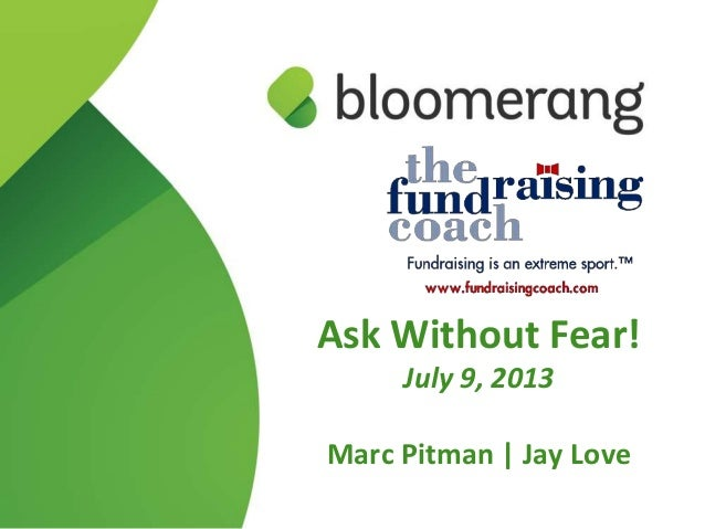 Ask Without Fear! July 9, 2013 Marc Pitman | Jay Love