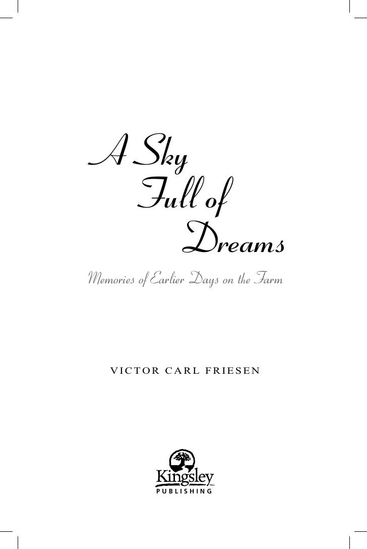 A Sky    Full of      Dreams Memories of Earlier Days on the Farm         VICTOR CARL FRIESEN                 PUBLISHING
