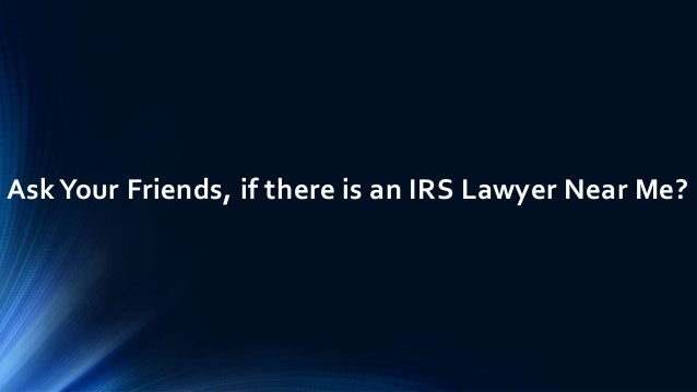 AskYour Friends, if there is an IRS Lawyer Near Me?