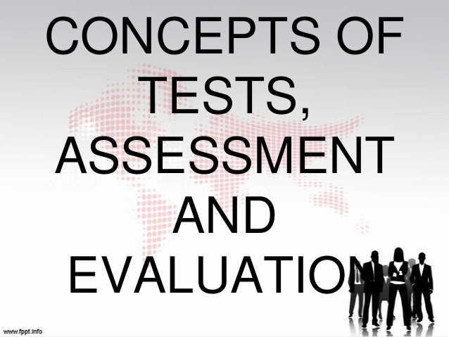 CONCEPTS OF   TESTS,ASSESSMENT    AND EVALUATION