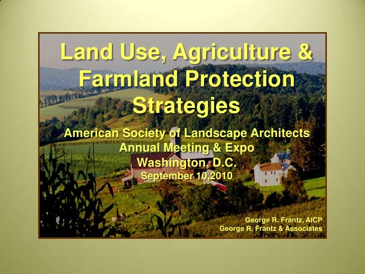 Land Use, Agriculture & Farmland Protection      StrategiesAmerican Society of Landscape Architects        Annual Meeting ...