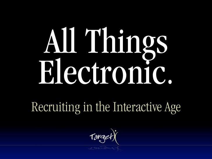 All Things  Electronic. Recruiting in the Interactive Age