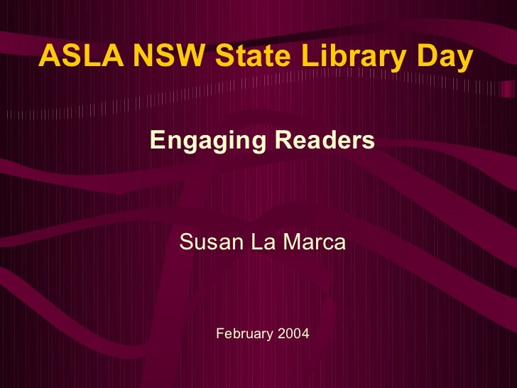 ASLA NSW State Library Day      Engaging Readers                          Susan La Marca           February 2004