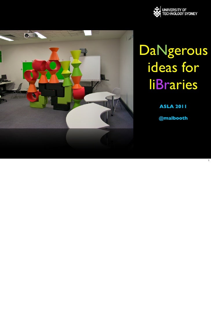 DaNgerous ideas for liBraries  ASLA 2011  @malbooth              1