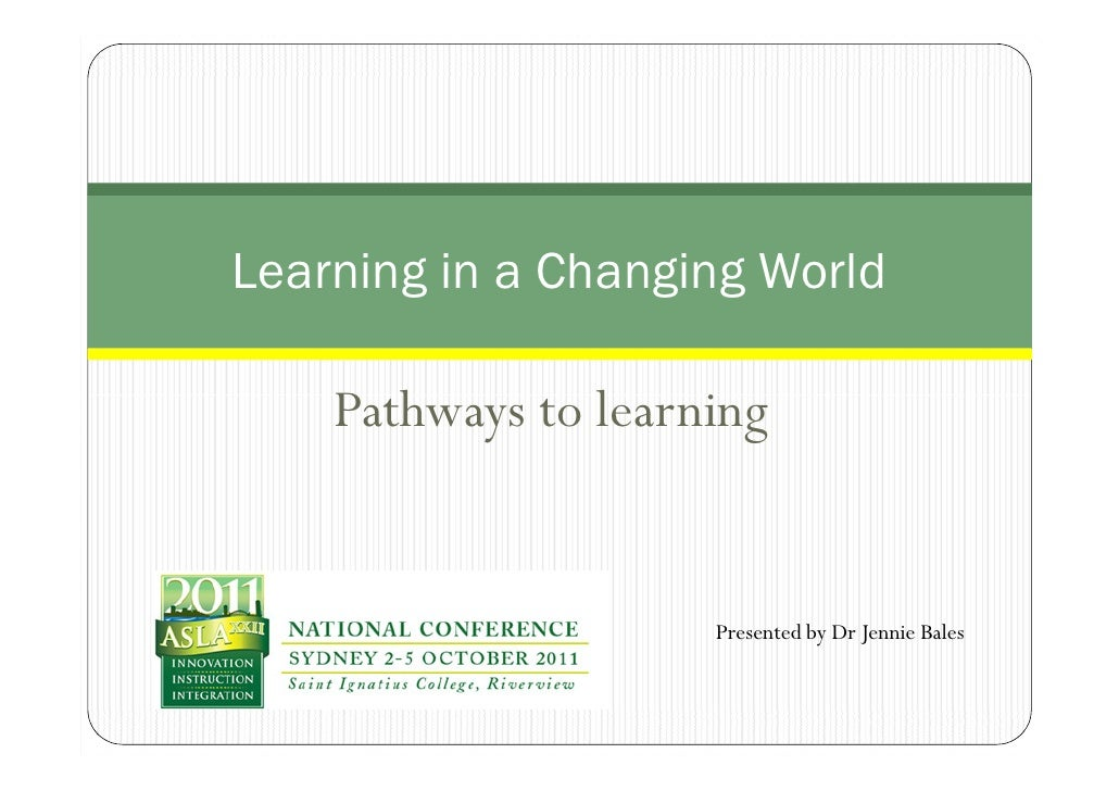 Learning in a Changing World    Pathways to learning                     Presented by Dr Jennie Bales