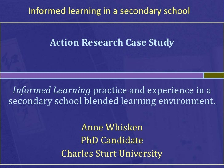 Informed learning in a secondary school         Action Research Case Study Informed Learning practice and experience in as...