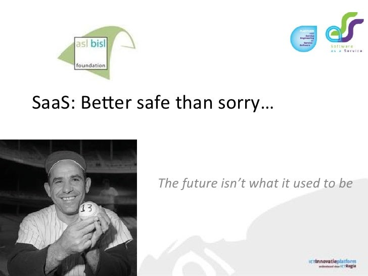 SaaS:$Beer$safe$than$sorry…$    !!!!!!!!!!!!!!!!!!!!!!!!!!!The!future!isn't!what!it!used!to!be!