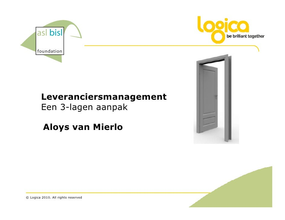 Leveranciersmanagement          Een 3-lagen aanpak            Aloys van Mierlo     © Logica 2010. All rights reserved