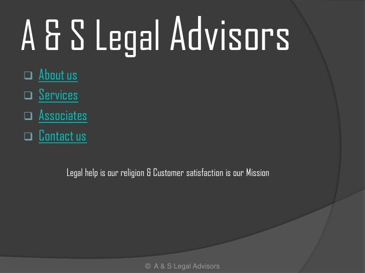 A & S Legal Advisors    About us    Services    Associates    Contact us           Legal help is our religion & Custom...
