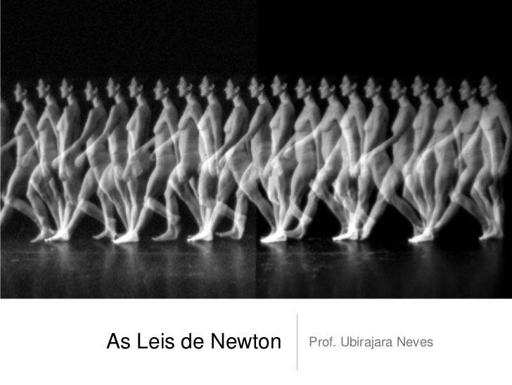 As Leis de Newton   Prof. Ubirajara Neves