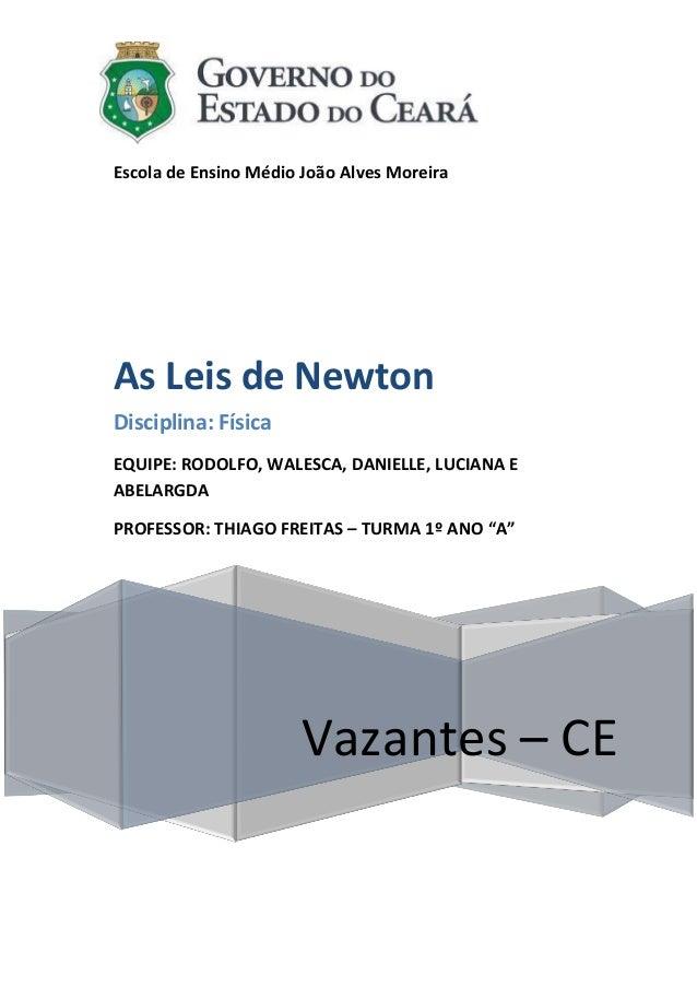 Escola de Ensino Médio João Alves Moreira  As Leis de Newton Disciplina: Física EQUIPE: RODOLFO, WALESCA, DANIELLE, LUCIAN...