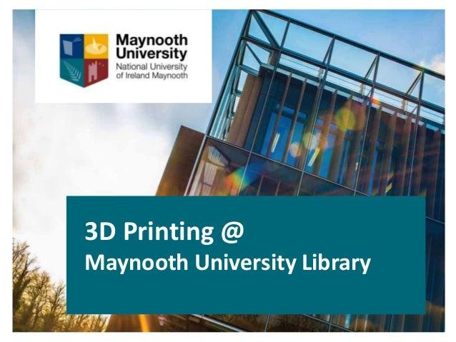 3D Printing @ Maynooth University Library