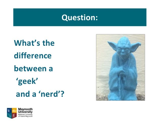 Question: Ge What's the difference between a 'geek' and a 'nerd'?