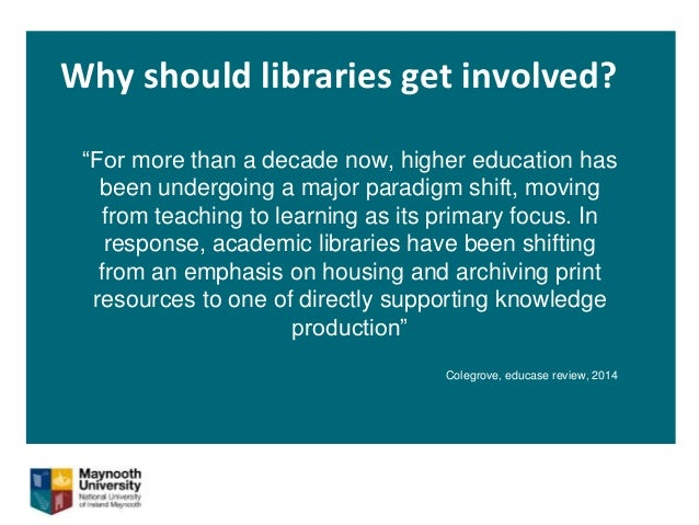 """Why should libraries get involved? """"For more than a decade now, higher education has been undergoing a major paradigm shif..."""