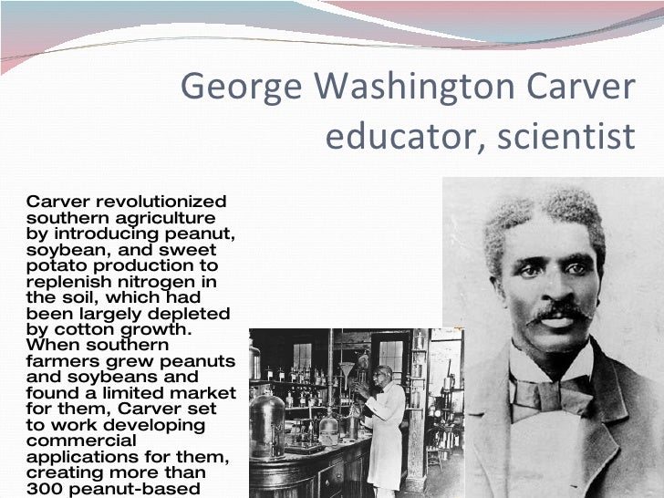 a description of george washington carver a agricultural scientist George washington carver the iowa agricultural college throughout his life span of being one of the most dedicated scientist george was born in.