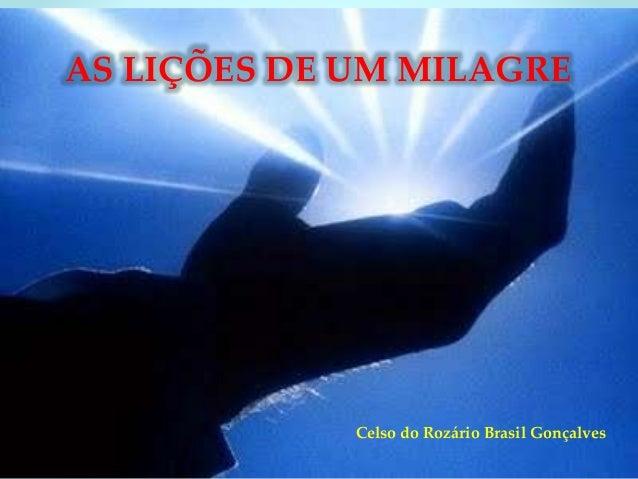 AS LIÇÕES DE UM MILAGRE Celso do Rozário Brasil Gonçalves