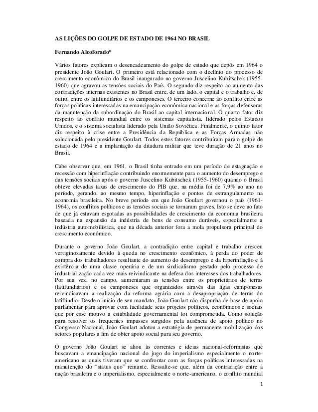 1 AS LIÇÕES DO GOLPE DE ESTADO DE 1964 NO BRASIL Fernando Alcoforado* Vários fatores explicam o desencadeamento do golpe d...