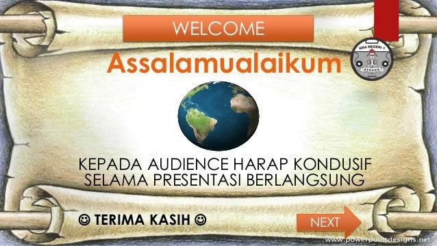 WELCOME  Assalamualaikum  KEPADA AUDIENCE HARAP KONDUSIF SELAMA PRESENTASI BERLANGSUNG  TERIMA KASIH   NEXT