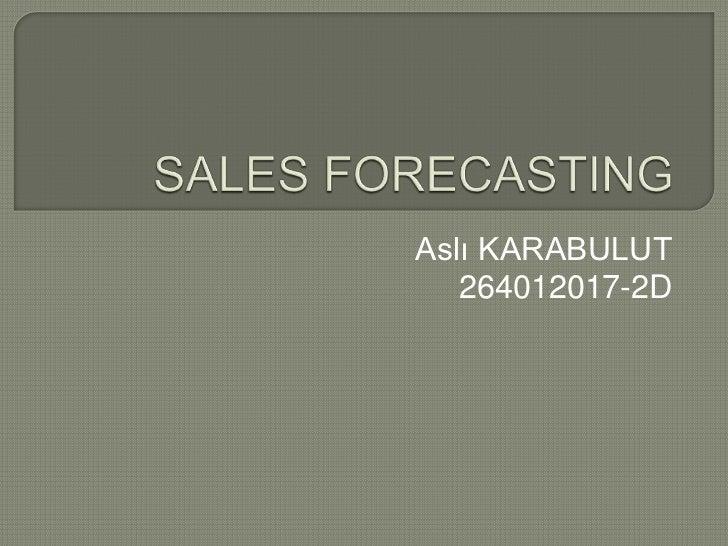 SALES FORECASTING<br />Aslı KARABULUT<br />264012017-2D<br />