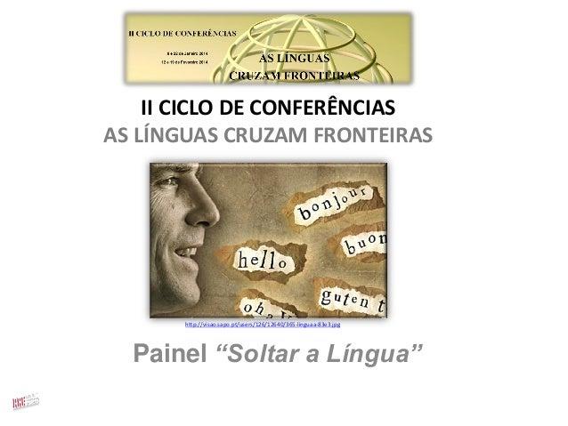"""II CICLO DE CONFERÊNCIAS AS LÍNGUAS CRUZAM FRONTEIRAS  http://visao.sapo.pt/users/126/12640/365-linguaa-83e3.jpg  Painel """"..."""