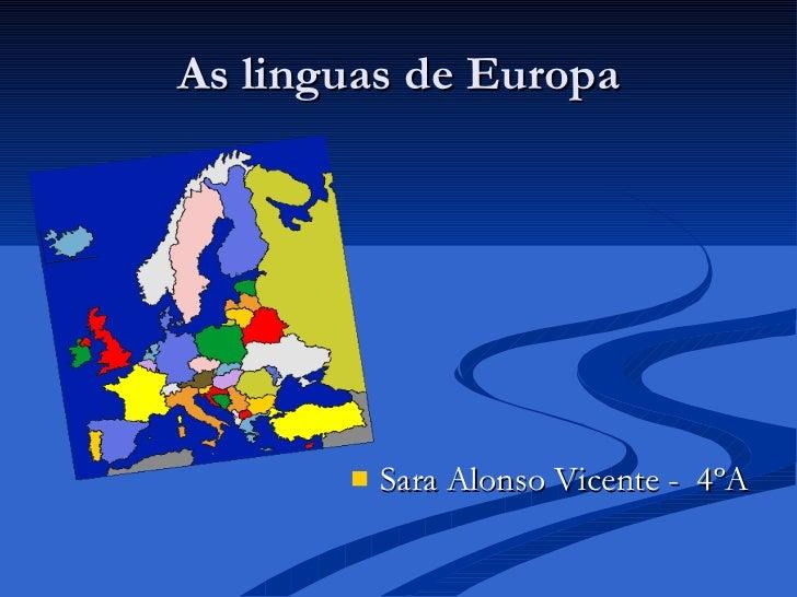 As linguas de Europa <ul><li>Sara Alonso Vicente -  4ºA </li></ul>