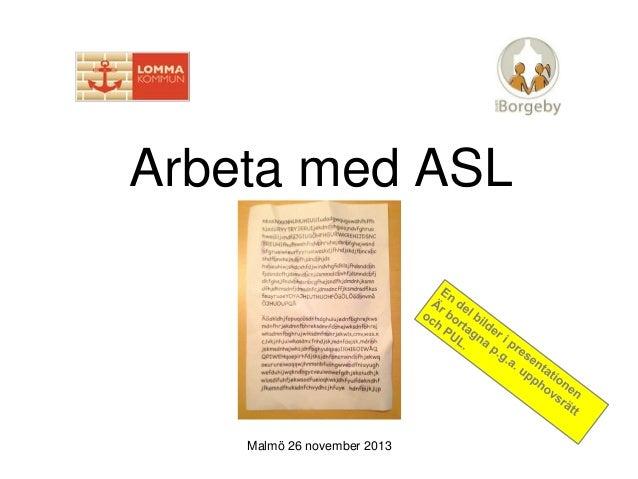 Arbeta med ASL  Malmö 26 november 2013