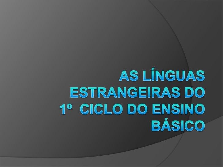 AS LÍNGUAS ESTRANGEIRAS DO 1º  CICLO DO ENSINO BÁSICO<br />
