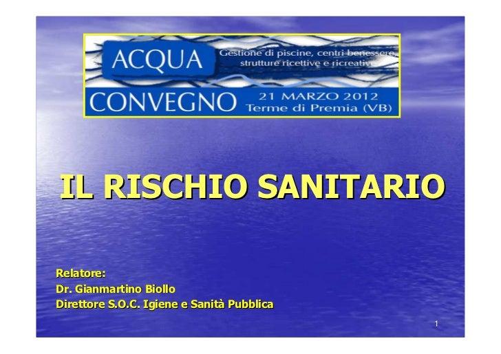 IL RISCHIO SANITARIORelatore:Dr. Gianmartino BiolloDirettore S.O.C. Igiene e Sanità Pubblica                              ...