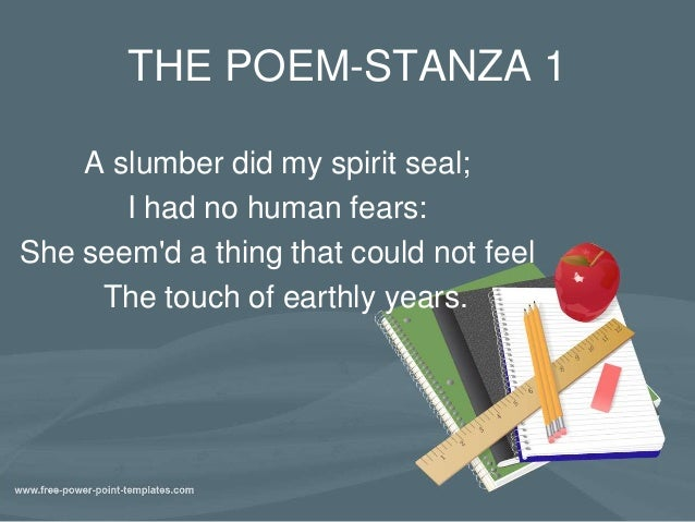 "an analysis of a slumber did my spirit seal a poem by william wordsworth Yet although wordsworth's ""a slumber did my spirit seal"" (1800) is indeed a "" personal"" (rather than a public or political) poem, no one, i think, would maintain that it has the ""transparency"" or ""stability"" now regularly ascribed to romantic lyric by advocates of the ""new"" poetry no eight-line poem, i think, has been subjected to."