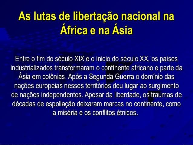 As lutas de libertação nacional naAs lutas de libertação nacional na África e na ÁsiaÁfrica e na Ásia Entre o fim do sécul...