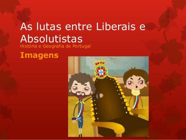 As lutas entre Liberais e Absolutistas História e Geografia de Portugal  Imagens