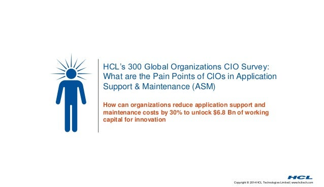 Copyright © 2014 HCL Technologies Limited | www.hcltech.com HCL's 300 Global Organizations CIO Survey: What are the Pain P...