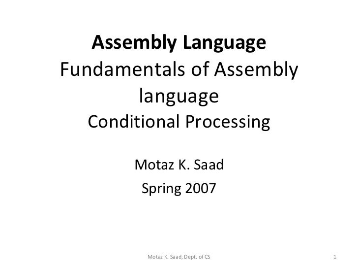 Assembly Language Fundamentals of Assembly language Conditional Processing Motaz K. Saad Spring 2007 Motaz K. Saad, Dept. ...