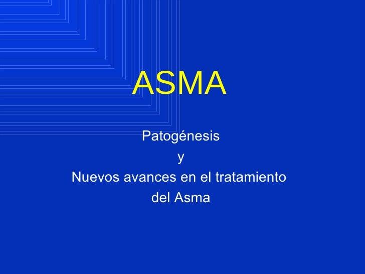 ASMA Patogénesis y Nuevos avances en el tratamiento  del Asma