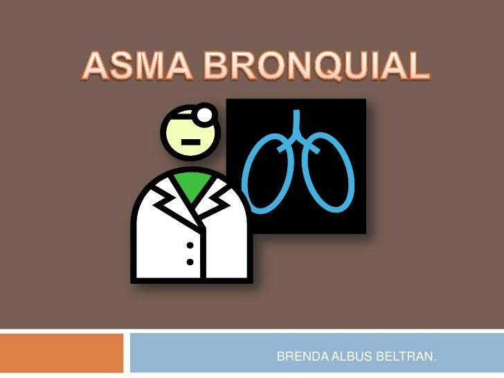 ASMA BRONQUIAL<br />BRENDA ALBUS BELTRAN.<br />