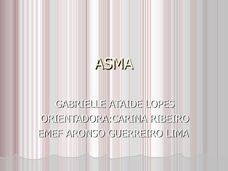ASMA GABRIELLE ATAIDE LOPES ORIENTADORA:CARINA RIBEIRO EMEF ARONSO GUERREIRO LIMA
