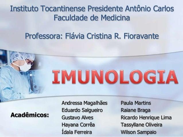 Instituto Tocantinense Presidente Antônio Carlos             Faculdade de Medicina    Professora: Flávia Cristina R. Fiora...