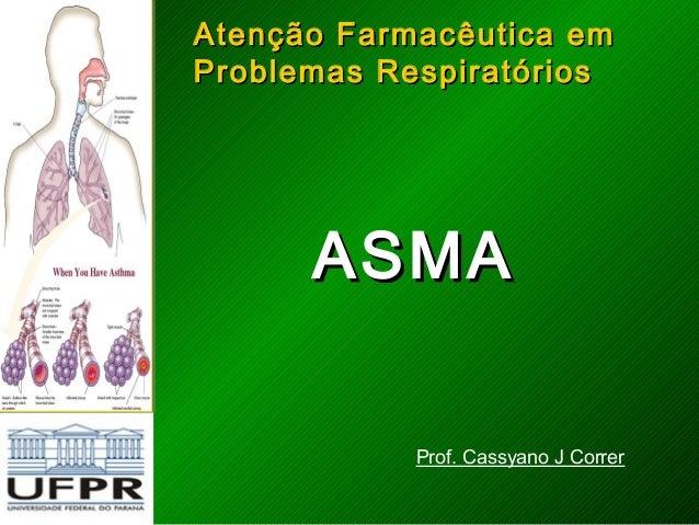 Atenção Farmacêutica emAtenção Farmacêutica emProblemas RespiratóriosProblemas RespiratóriosASMAASMAProf. Cassyano J Correr