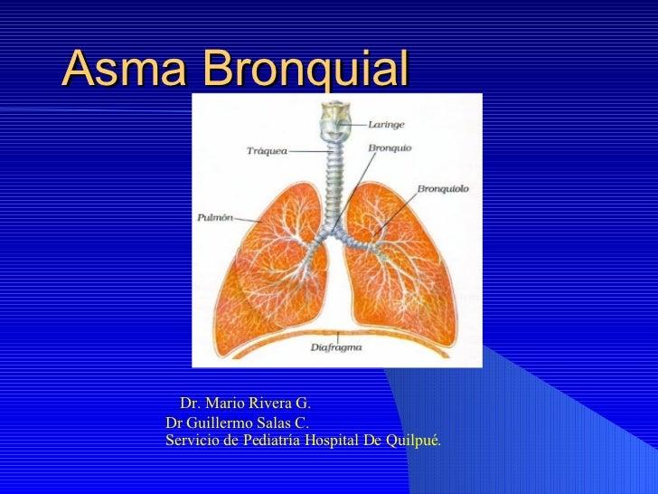 Asma Bronquial Dr. Mario Rivera G.  Dr Guillermo Salas C. Servicio de Pediatría Hospital De Quilpué.