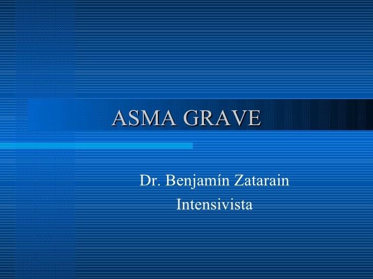 ASMA GRAVE Dr. Benjamín Zatarain Intensivista