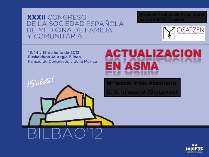 Grupo de Trabajo de Respiratorio            de la svmFYC, OsatzenMª Isabel Irizar AramburuC. S. Idiazabal (Gipuzkoa)