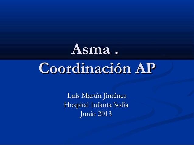 Asma .Asma . Coordinación APCoordinación AP Luis Martín JiménezLuis Martín Jiménez Hospital Infanta SofíaHospital Infanta ...